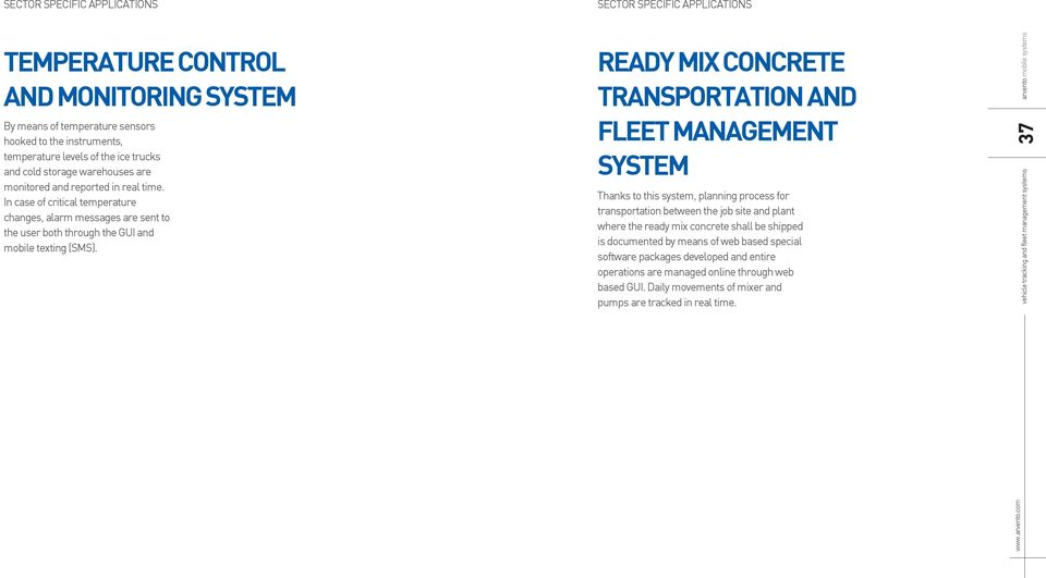 READY MIX CONCRETE TRANSPORTATION AND FLEET MANAGEMENT SYSTEM Thanks to this system, planning process for transportation between the job site and plant where the ready mix concrete shall be
