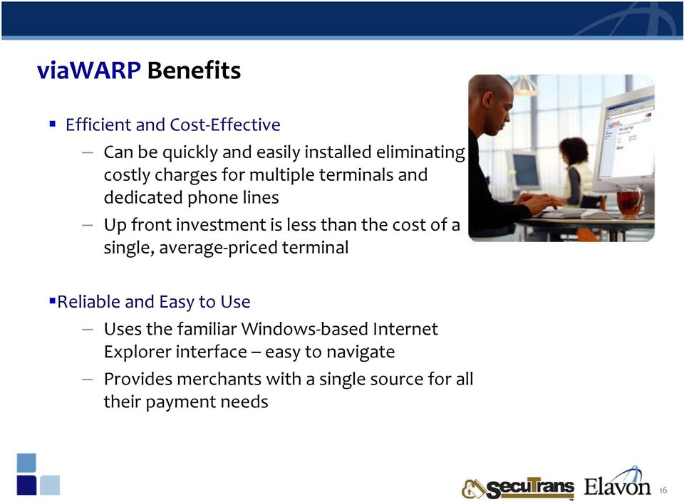 a single, average priced terminal Reliable and Easy to Use Uses the familiar Windows based Internet