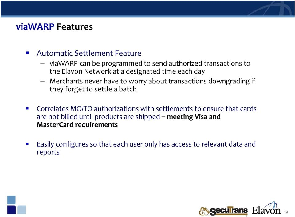 settle a batch Correlates MO/TO authorizations with settlements to ensure that cards are not billed until products are