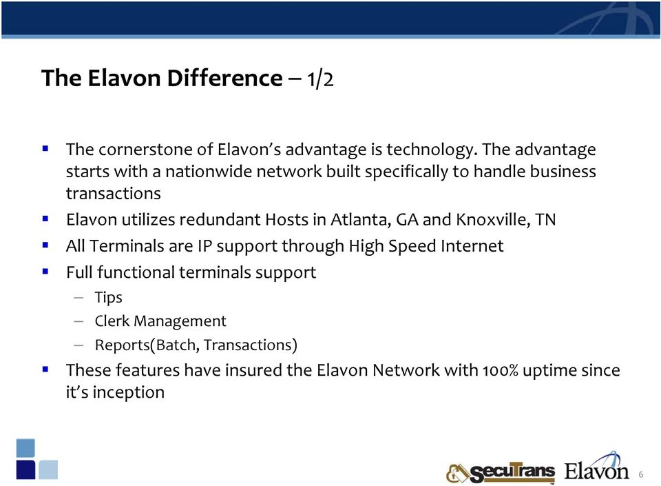 redundant Hosts in Atlanta, GA and Knoxville, TN All Terminals are IP support through High Speed Internet Full