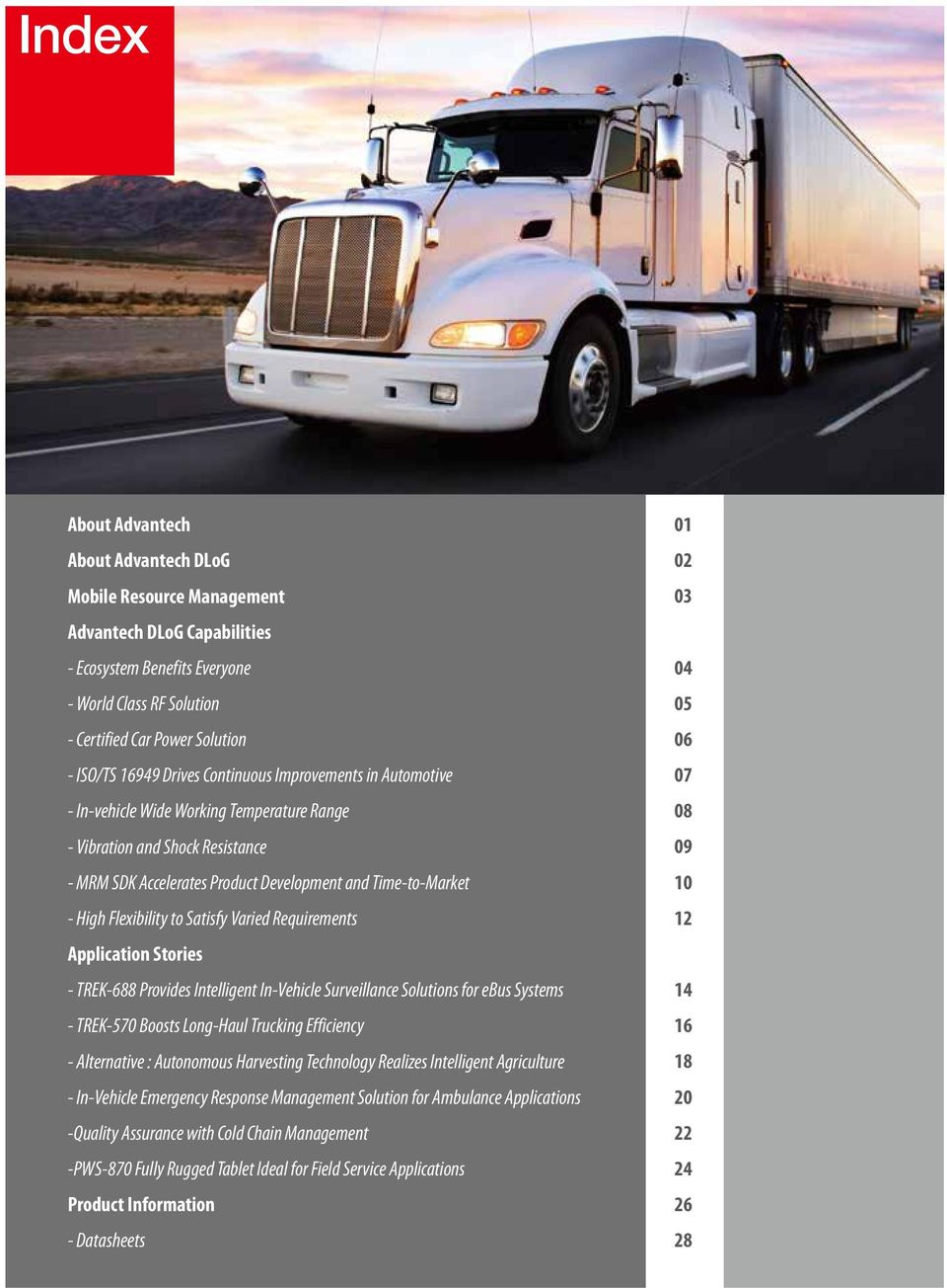 Flexibility to Satisfy Varied Requirements Application Stories - TREK-688 Provides Intelligent In-Vehicle Surveillance Solutions for ebus Systems - TREK-570 Boosts Long-Haul Trucking Efficiency -
