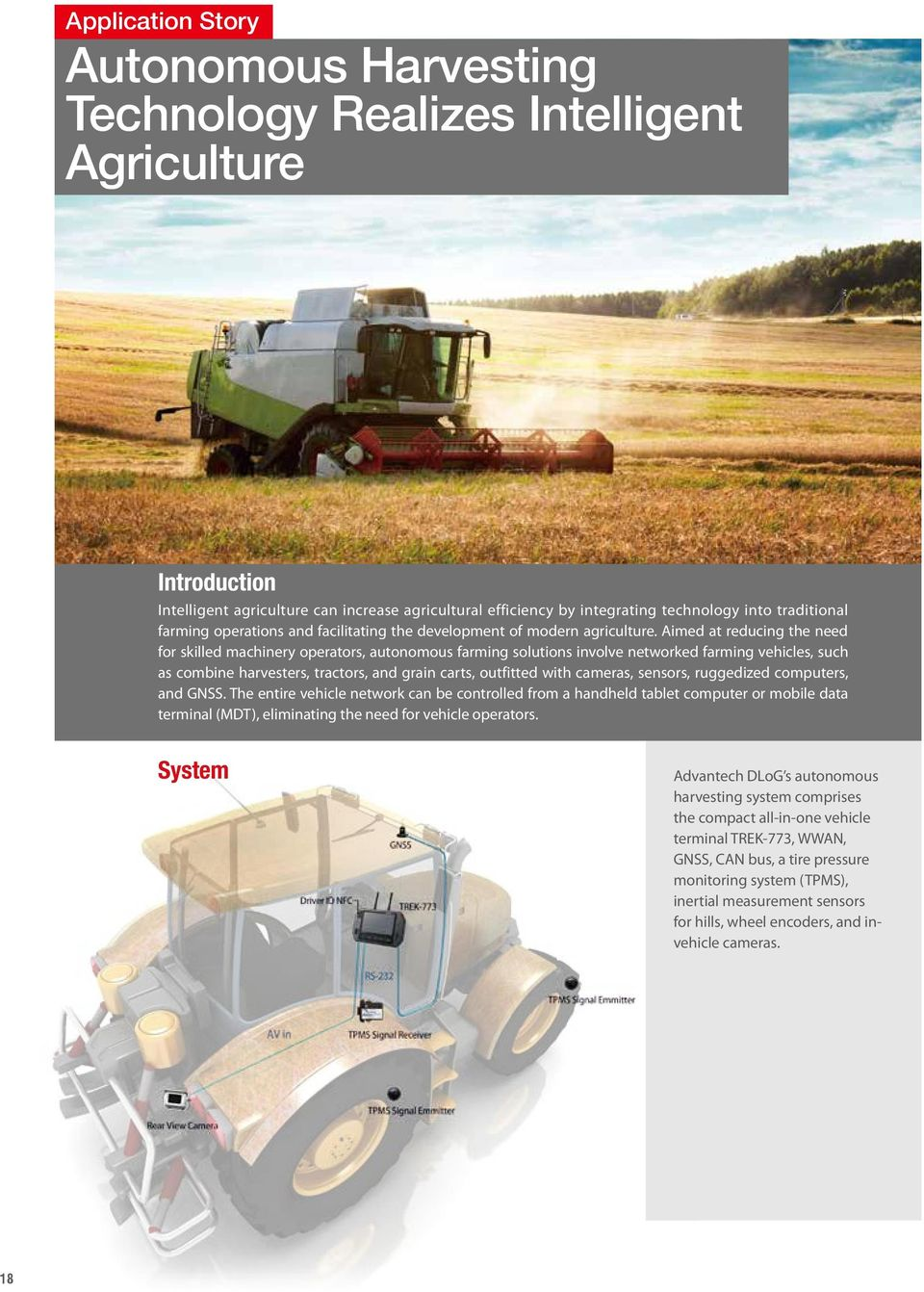 Aimed at reducing the need for skilled machinery operators, autonomous farming solutions involve networked farming vehicles, such as combine harvesters, tractors, and grain carts, outfitted with