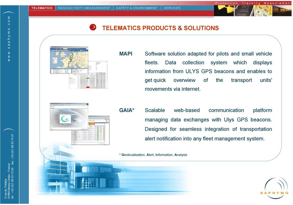 units' movements via internet. GAIA* Scalable web-based communication platform managing data exchanges with Ulys GPS beacons.