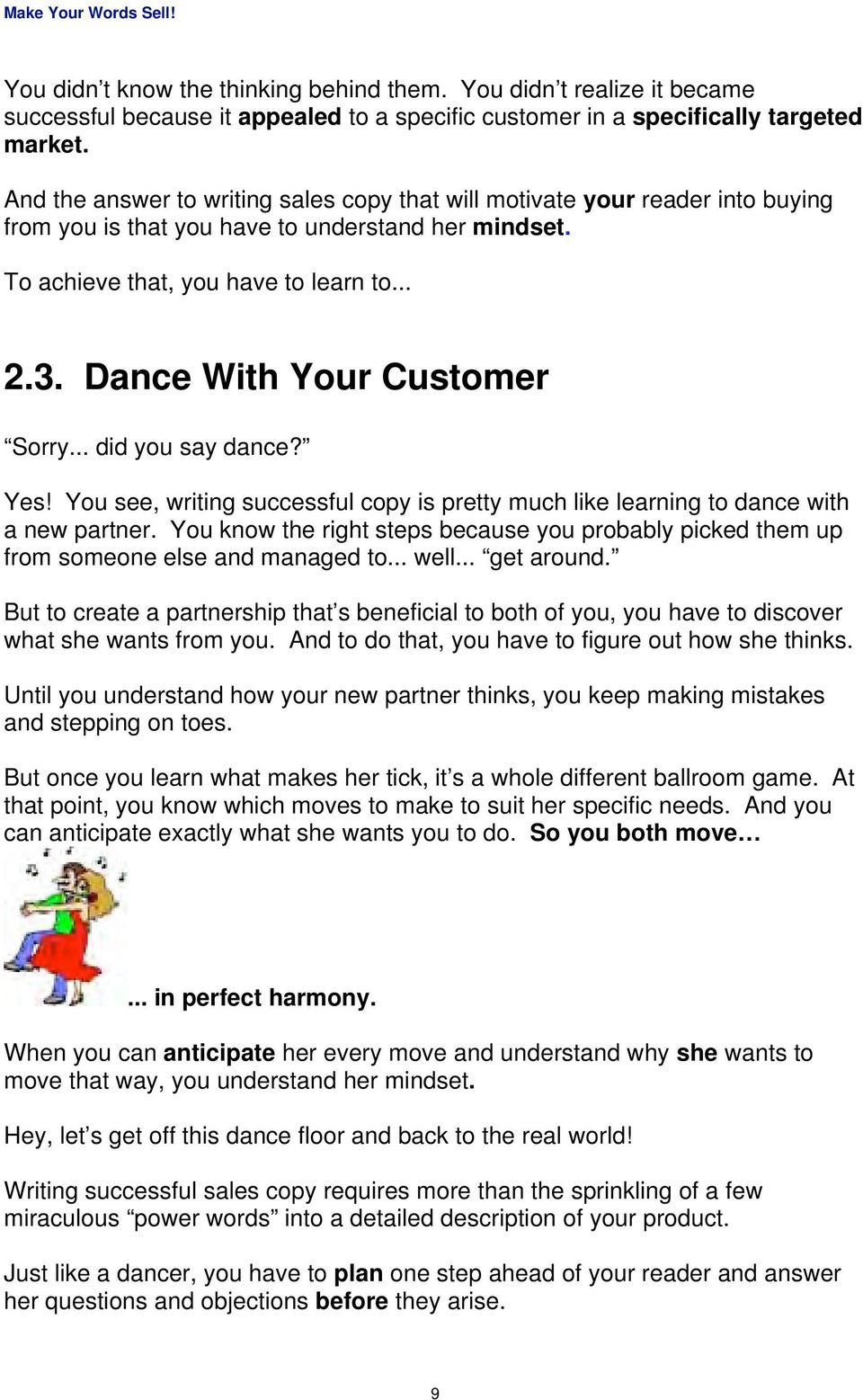 Dance With Your Customer Sorry... did you say dance? Yes! You see, writing successful copy is pretty much like learning to dance with a new partner.