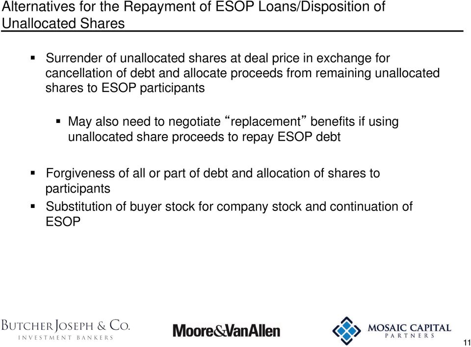 May also need to negotiate replacement benefits if using unallocated share proceeds to repay ESOP debt Forgiveness of all