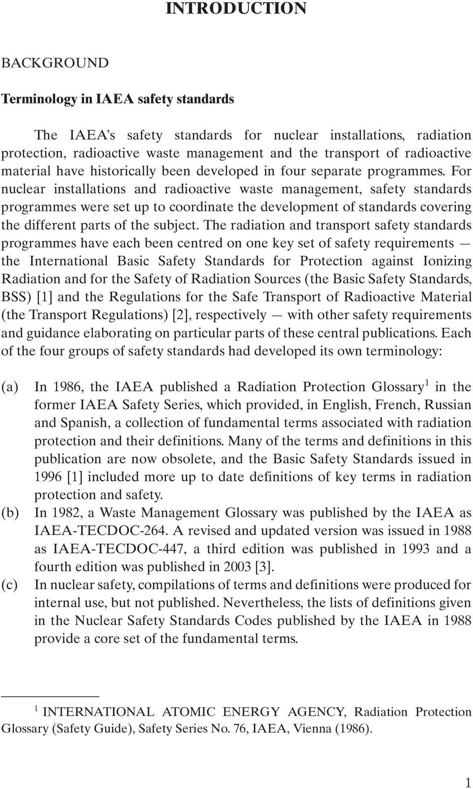 For nuclear installations and radioactive waste management, safety standards programmes were set up to coordinate the development of standards covering the different parts of the subject.