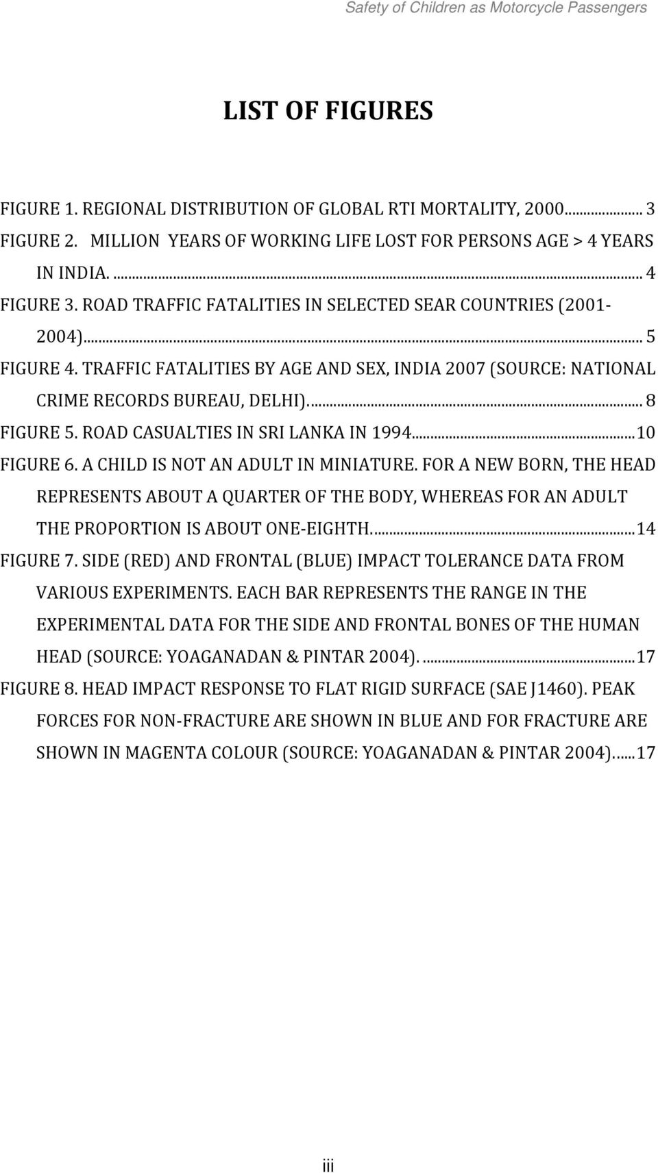TRAFFIC FATALITIES BY AGE AND SEX, INDIA 2007 (SOURCE: NATIONAL CRIME RECORDS BUREAU, DELHI).... 8 FIGURE 5. ROAD CASUALTIES IN SRI LANKA IN 1994... 10 FIGURE 6. A CHILD IS NOT AN ADULT IN MINIATURE.