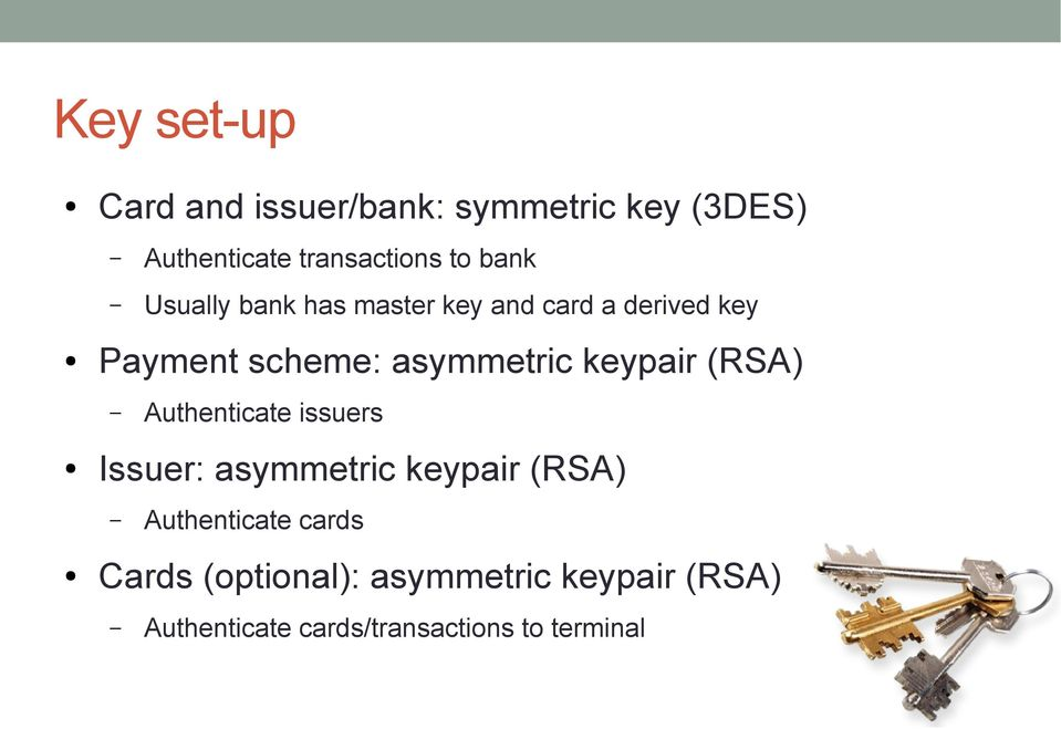 keypair (RSA) Issuer: asymmetric keypair (RSA) Authenticate issuers Authenticate