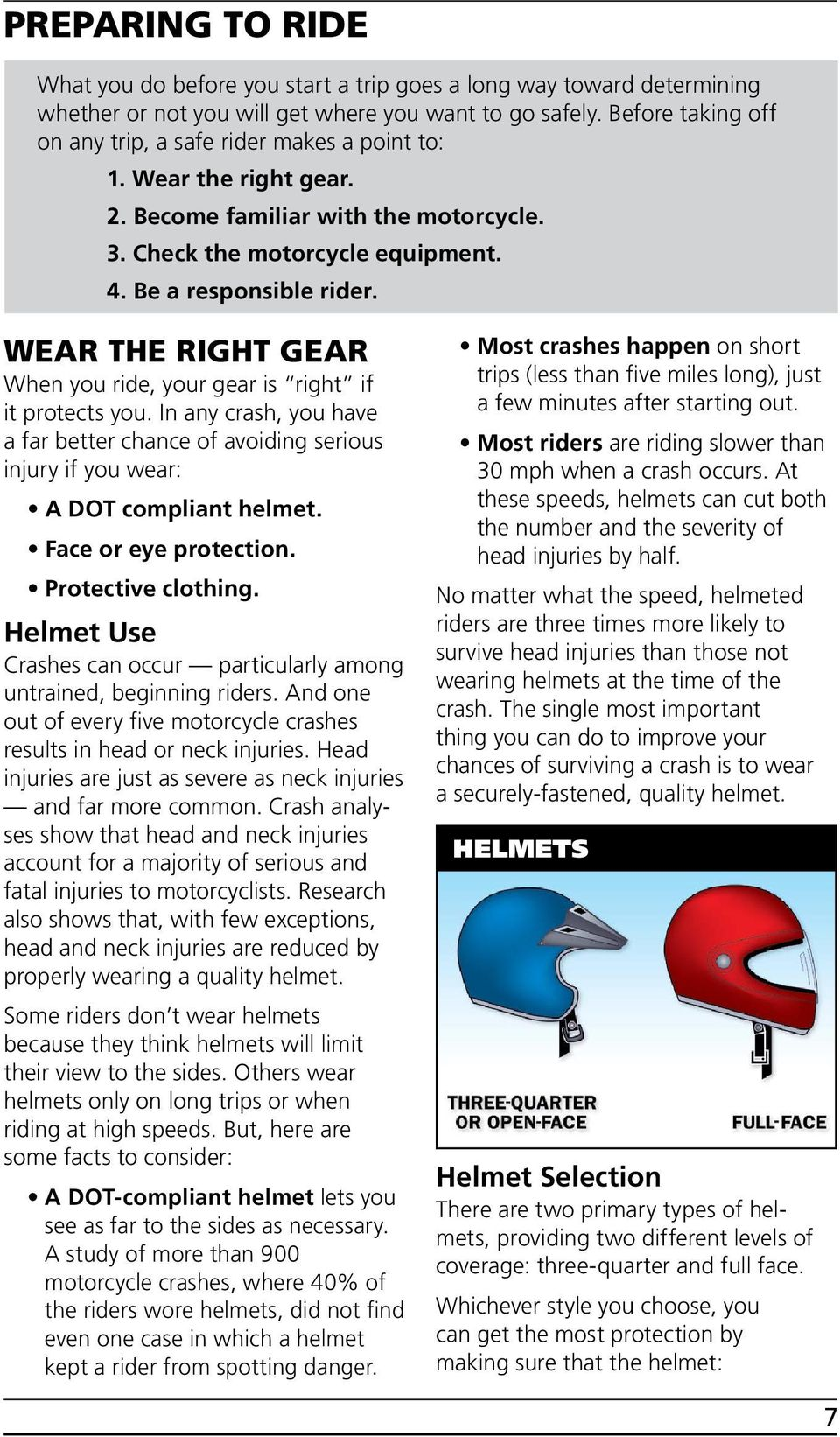 WEAR THE RIGHT GEAR When you ride, your gear is right if it protects you. In any crash, you have a far better chance of avoiding serious injury if you wear: A DOT compliant helmet.