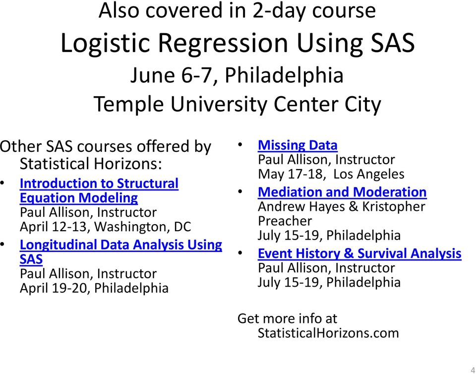 Allison, Instructor April 19-20, Philadelphia Missing Data Paul Allison, Instructor May 17-18, Los Angeles Mediation and Moderation Andrew Hayes &
