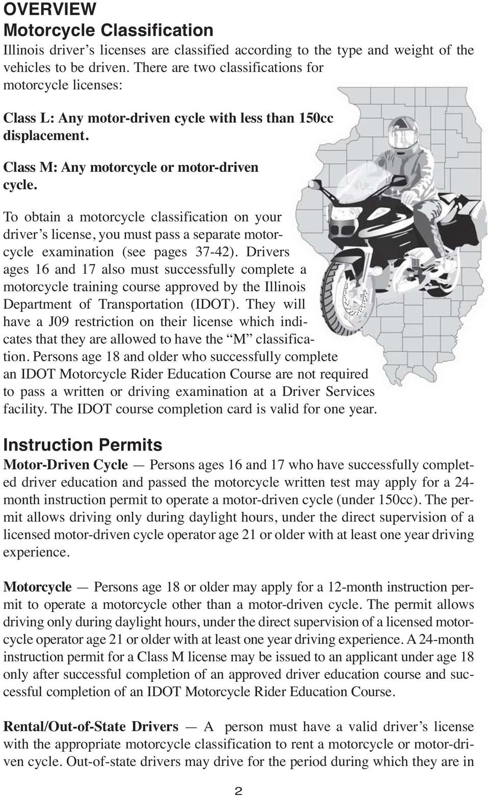 To obtain a motorcycle classification on your driver s license, you must pass a separate motorcycle examination (see pages 37-42).
