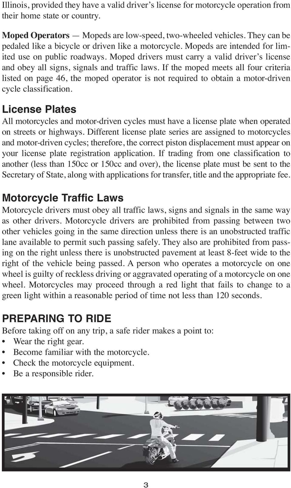 Moped drivers must carry a valid driver s license and obey all signs, signals and traffic laws.