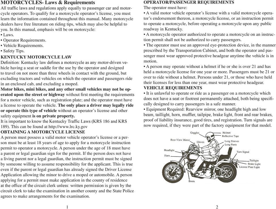 Many motorcycle dealers have free literature on riding tips, which may also be helpful to you. In this manual, emphasis will be on motorcycle: Laws. Operator Requirements. Vehicle Requirements.