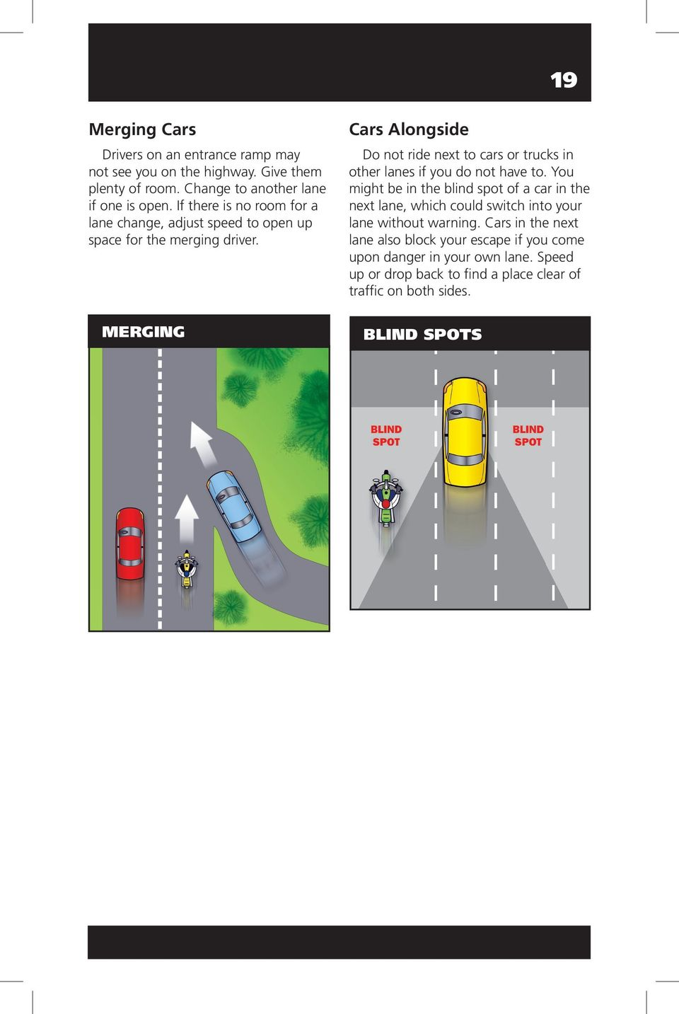 merging Cars Alongside Do not ride next to cars or trucks in other lanes if you do not have to.
