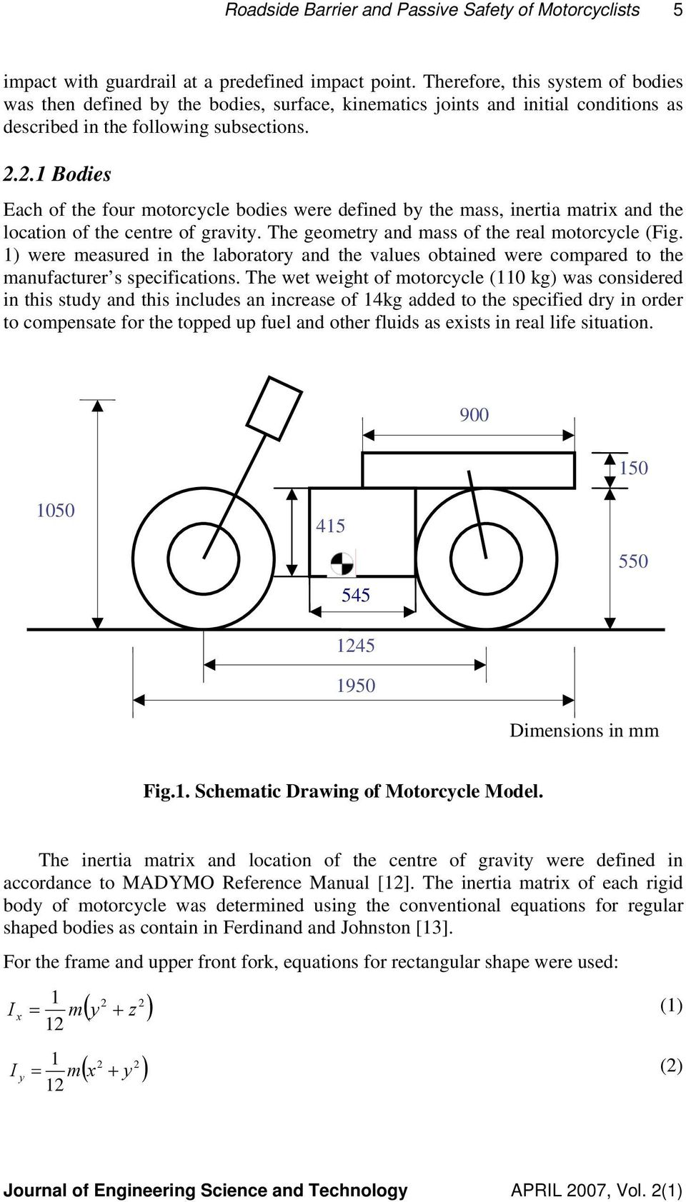 2.1 Bodies Each of the four motorcycle bodies were defined by the mass, inertia matrix and the location of the centre of gravity. The geometry and mass of the real motorcycle (Fig.