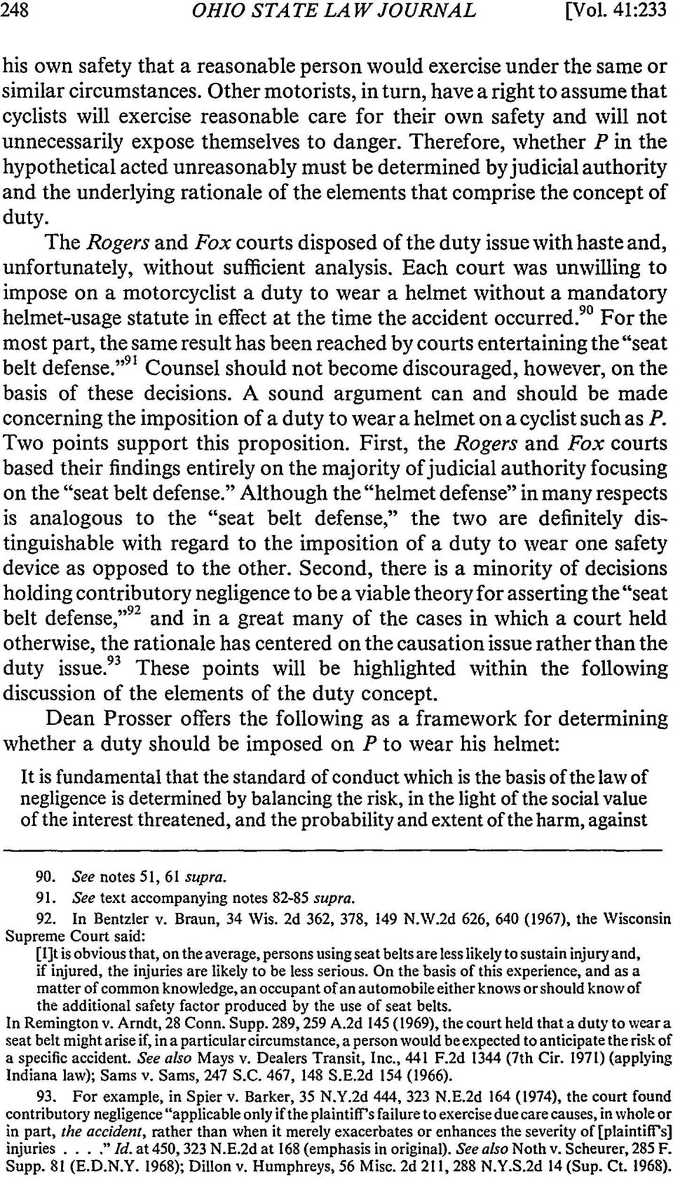 Therefore, whether P in the hypothetical acted unreasonably must be determined by judicial authority and the underlying rationale of the elements that comprise the concept of duty.