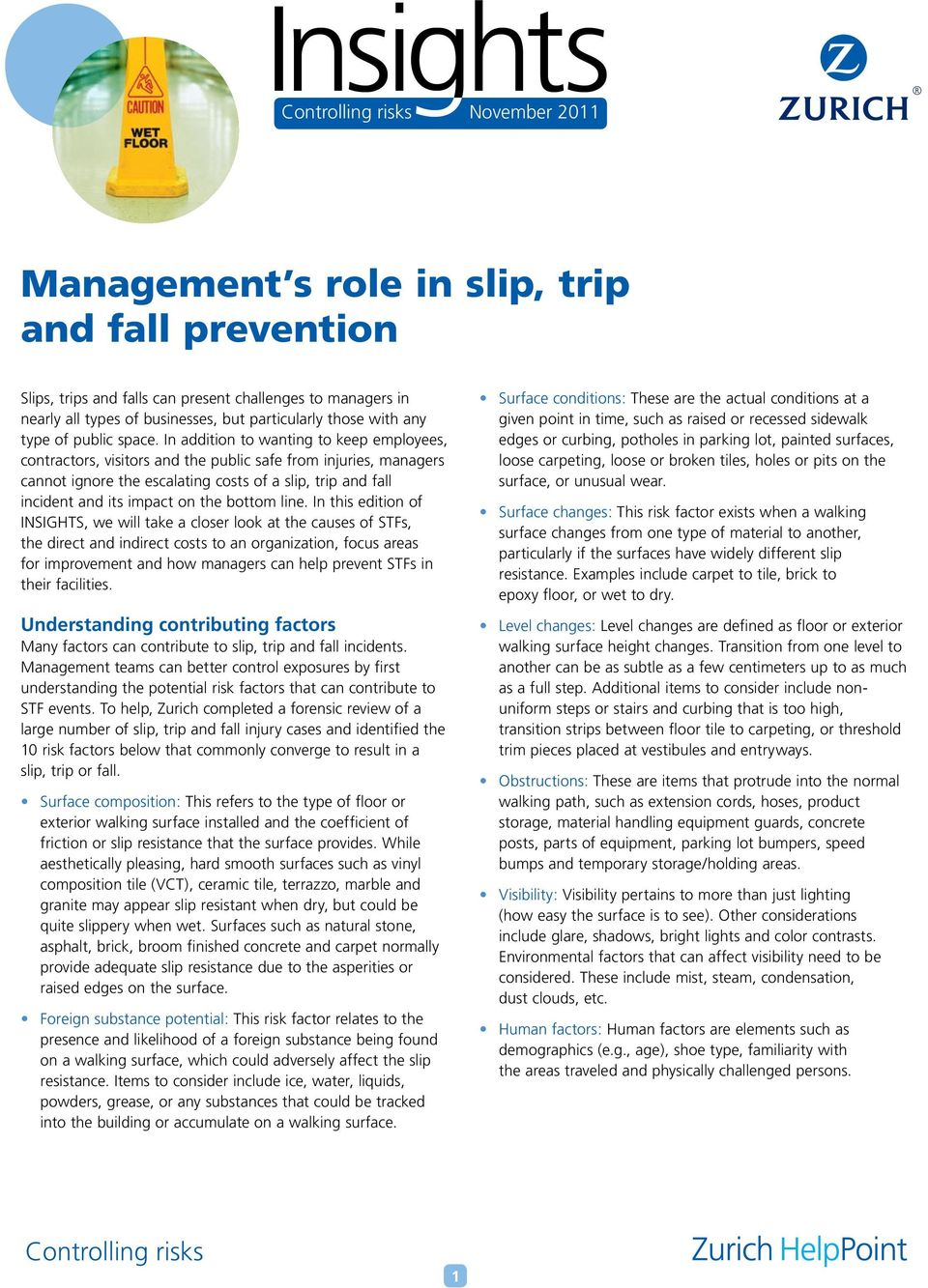 In addition to wanting to keep employees, contractors, visitors and the public safe from injuries, managers cannot ignore the escalating costs of a slip, trip and fall incident and its impact on the
