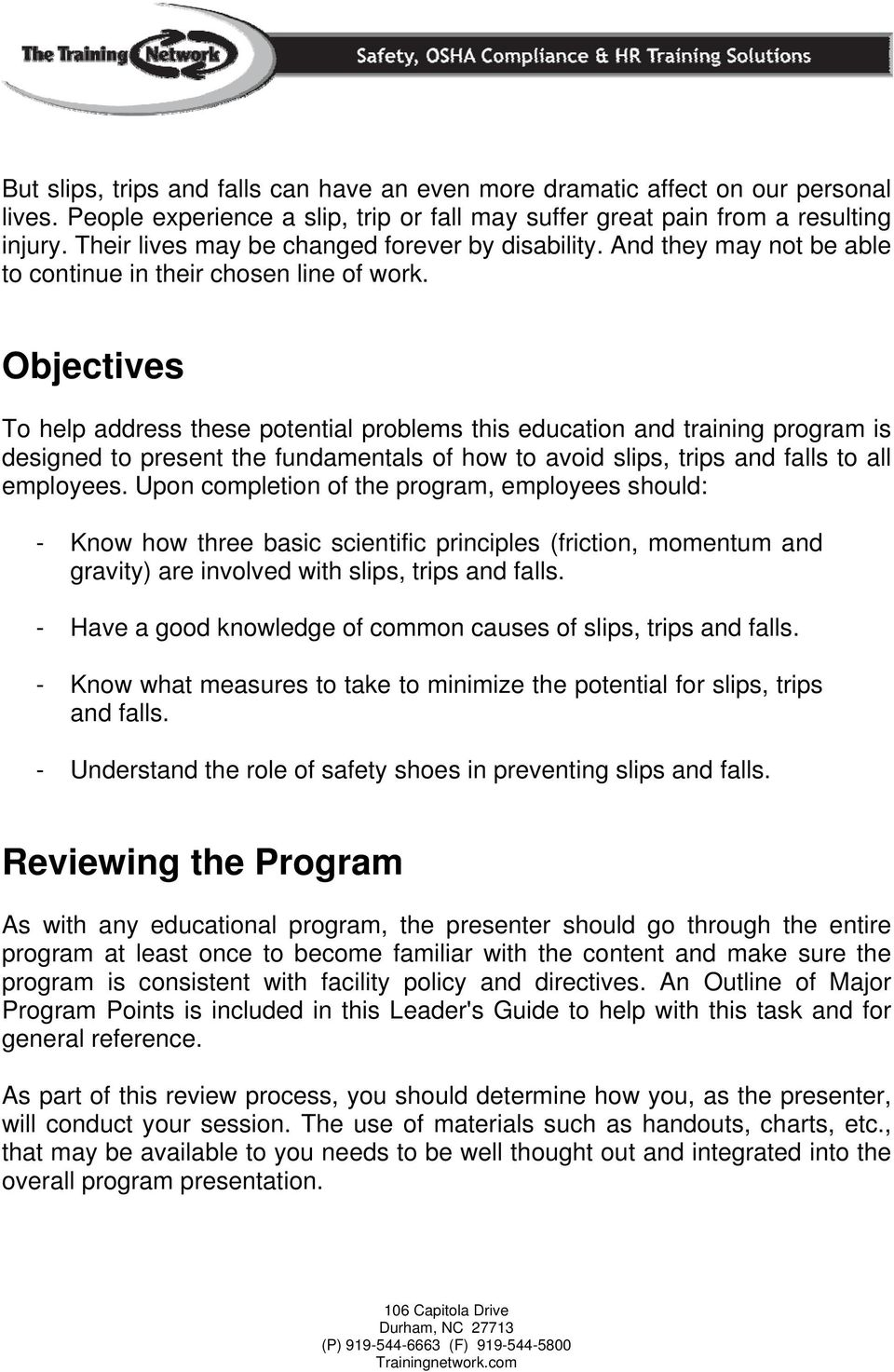 Objectives To help address these potential problems this education and training program is designed to present the fundamentals of how to avoid slips, trips and falls to all employees.