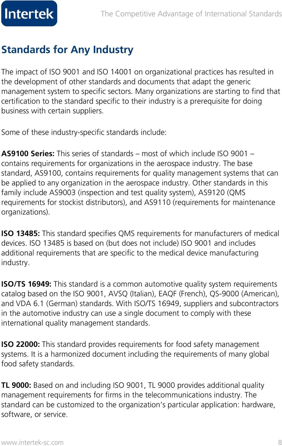 Some of these industry-specific standards include: AS9100 Series: This series of standards most of which include ISO 9001 contains requirements for organizations in the aerospace industry.