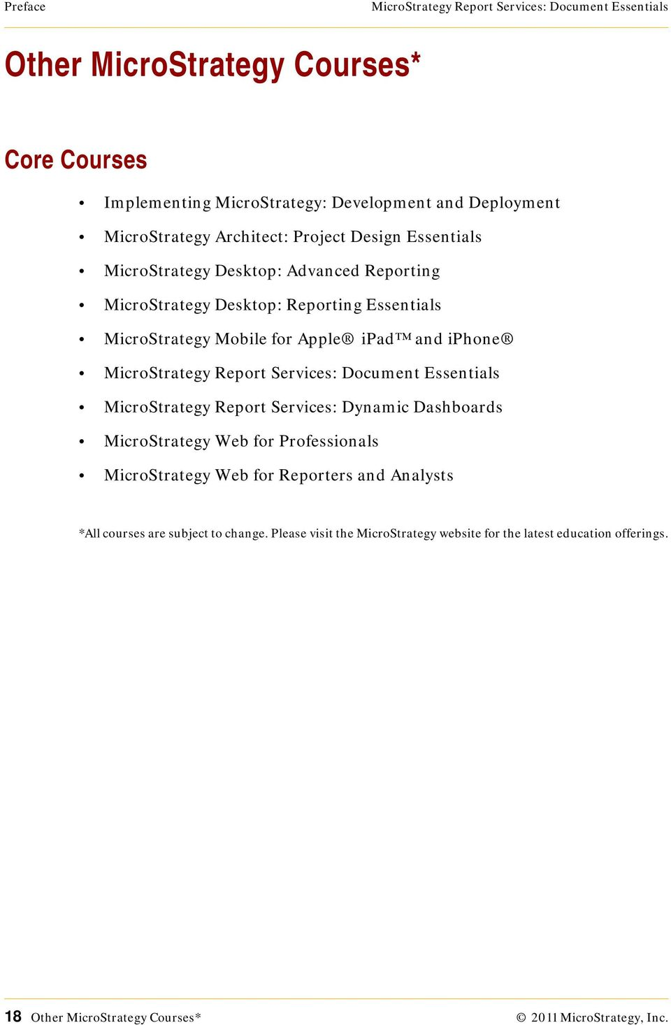 MicroStrategy Report Services: Document Essentials MicroStrategy Report Services: Dynamic Dashboards MicroStrategy Web for Professionals MicroStrategy Web for Reporters and