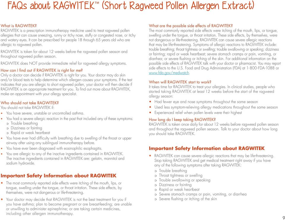 It can be prescribed for people 18 through 65 years old who are allergic to ragweed pollen. RAGWITEK is taken for about 12 weeks before the ragweed pollen season and throughout ragweed pollen season.