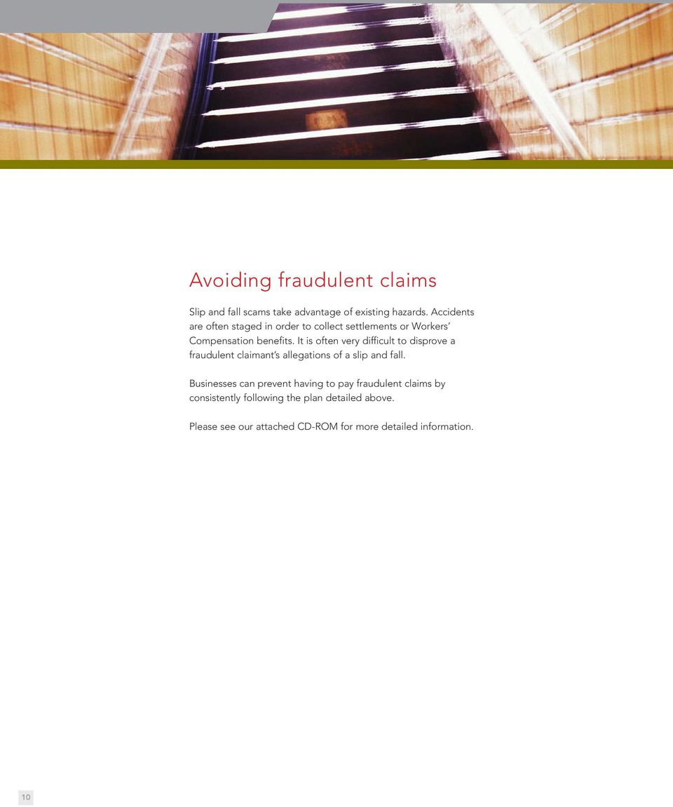 It is often very difficult to disprove a fraudulent claimant s allegations of a slip and fall.
