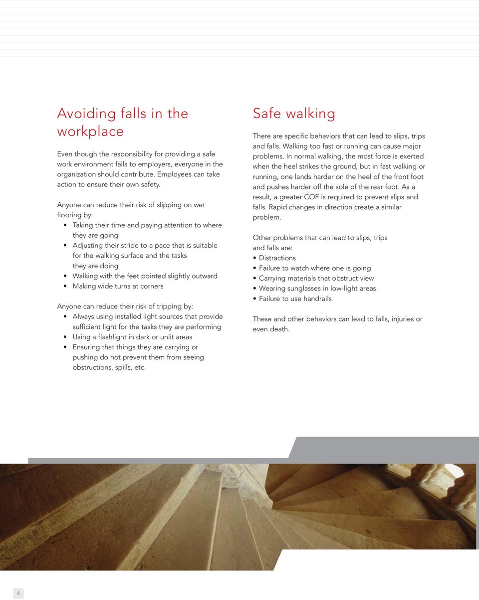 Anyone can reduce their risk of slipping on wet flooring by: Taking their time and paying attention to where they are going Adjusting their stride to a pace that is suitable for the walking surface