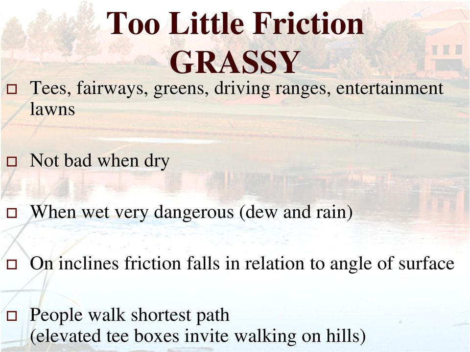 and rain) On inclines friction falls in relation to angle of
