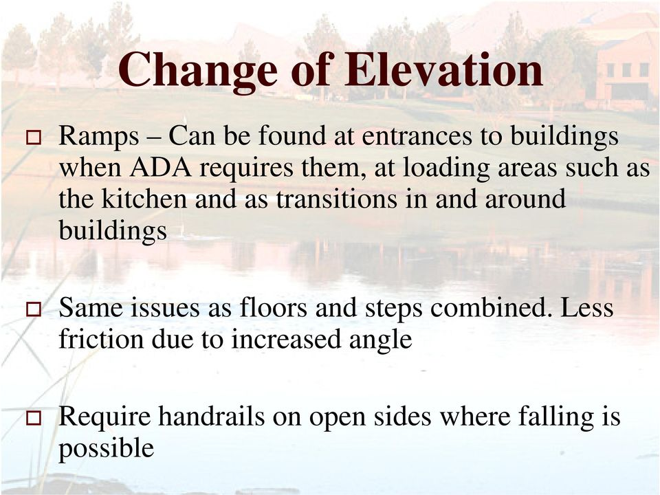 and around buildings Same issues as floors and steps combined.