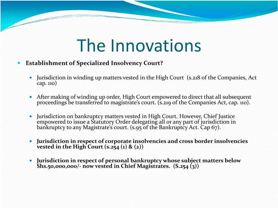 Jurisdiction on bankruptcy matters vested in High Court. However, Chief Justice empowered to issue a Statutory Order delegating all or any part of jurisdiction in bankruptcy to any Magistrate s court.