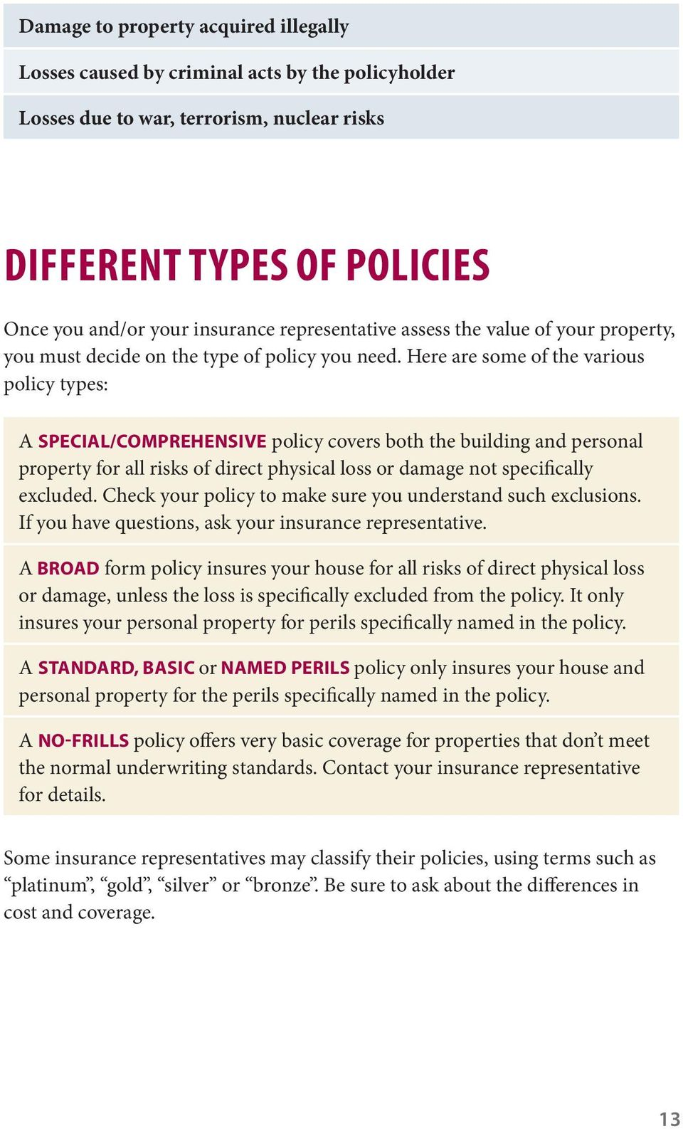 Here are some of the various policy types: A SPECIAL/COMPREHENSIVE policy covers both the building and personal property for all risks of direct physical loss or damage not specifically excluded.