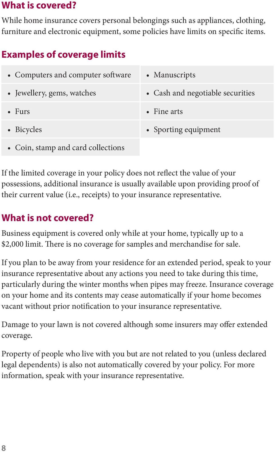 collections If the limited coverage in your policy does not reflect the value of your possessions, additional insurance is usually available upon providing proof of their current value (i.e., receipts) to your insurance representative.