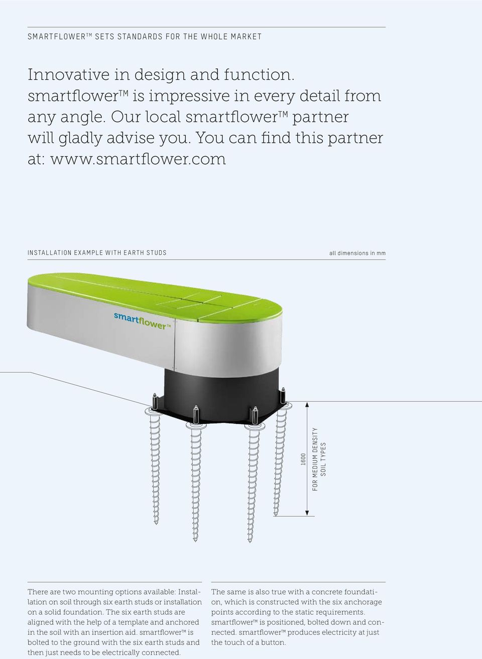 TM partner will gladly advise you. You can find this partner at: www.smartflower.