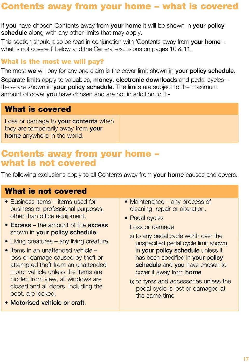 The most we will pay for any one claim is the cover limit shown in your policy schedule.