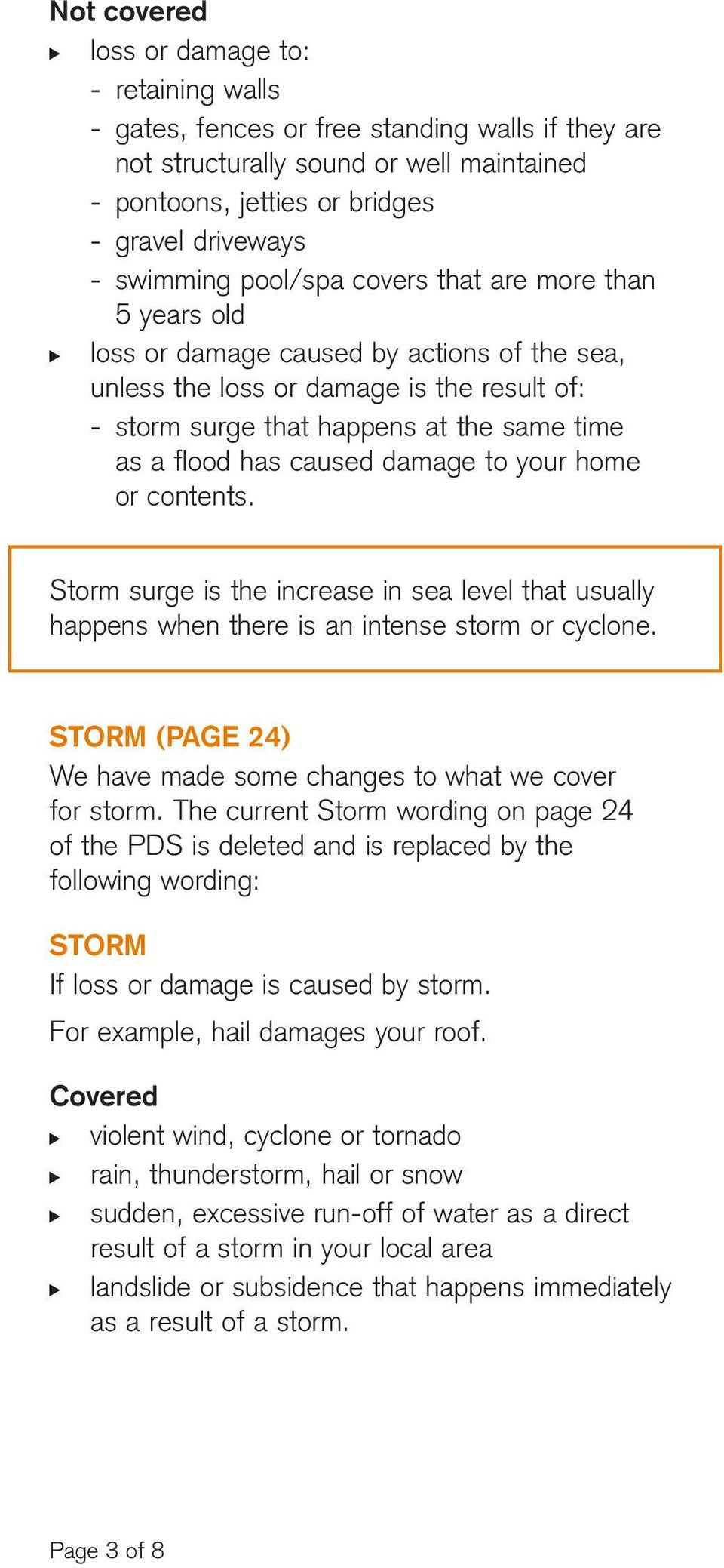 has caused damage to your home or contents. Storm surge is the increase in sea level that usually happens when there is an intense storm or cyclone.