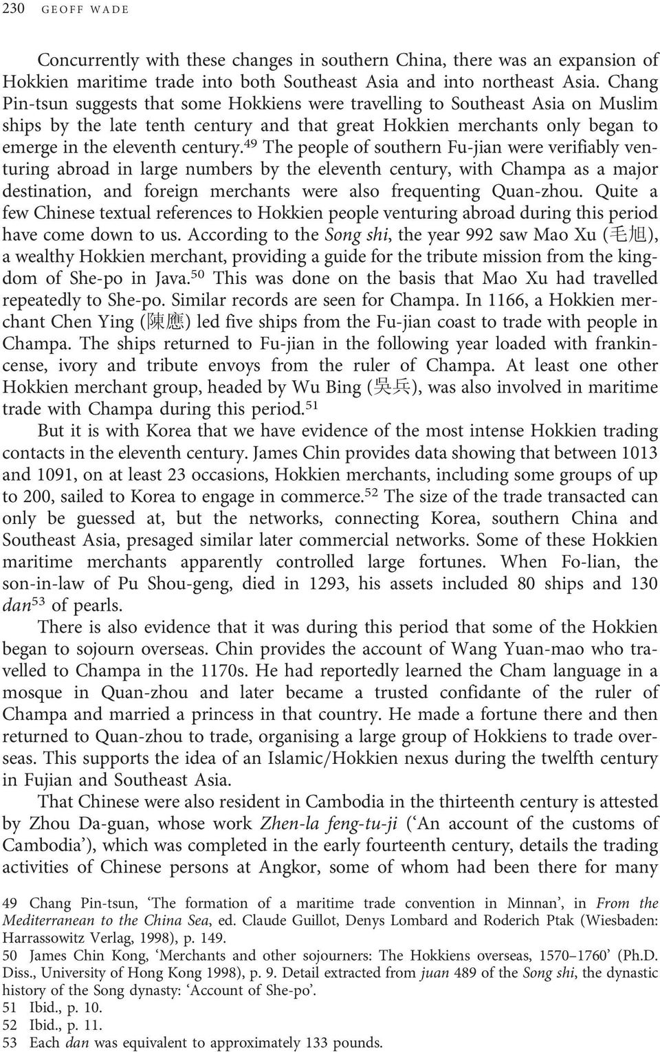 49 The people of southern Fu-jian were verifiably venturing abroad in large numbers by the eleventh century, with Champa as a major destination, and foreign merchants were also frequenting Quan-zhou.