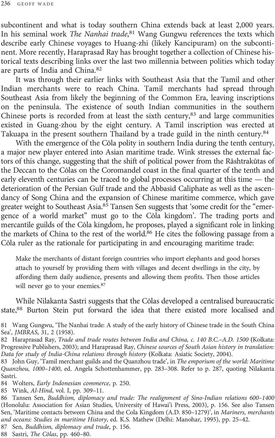 More recently, Haraprasad Ray has brought together a collection of Chinese historical texts describing links over the last two millennia between polities which today are parts of India and China.