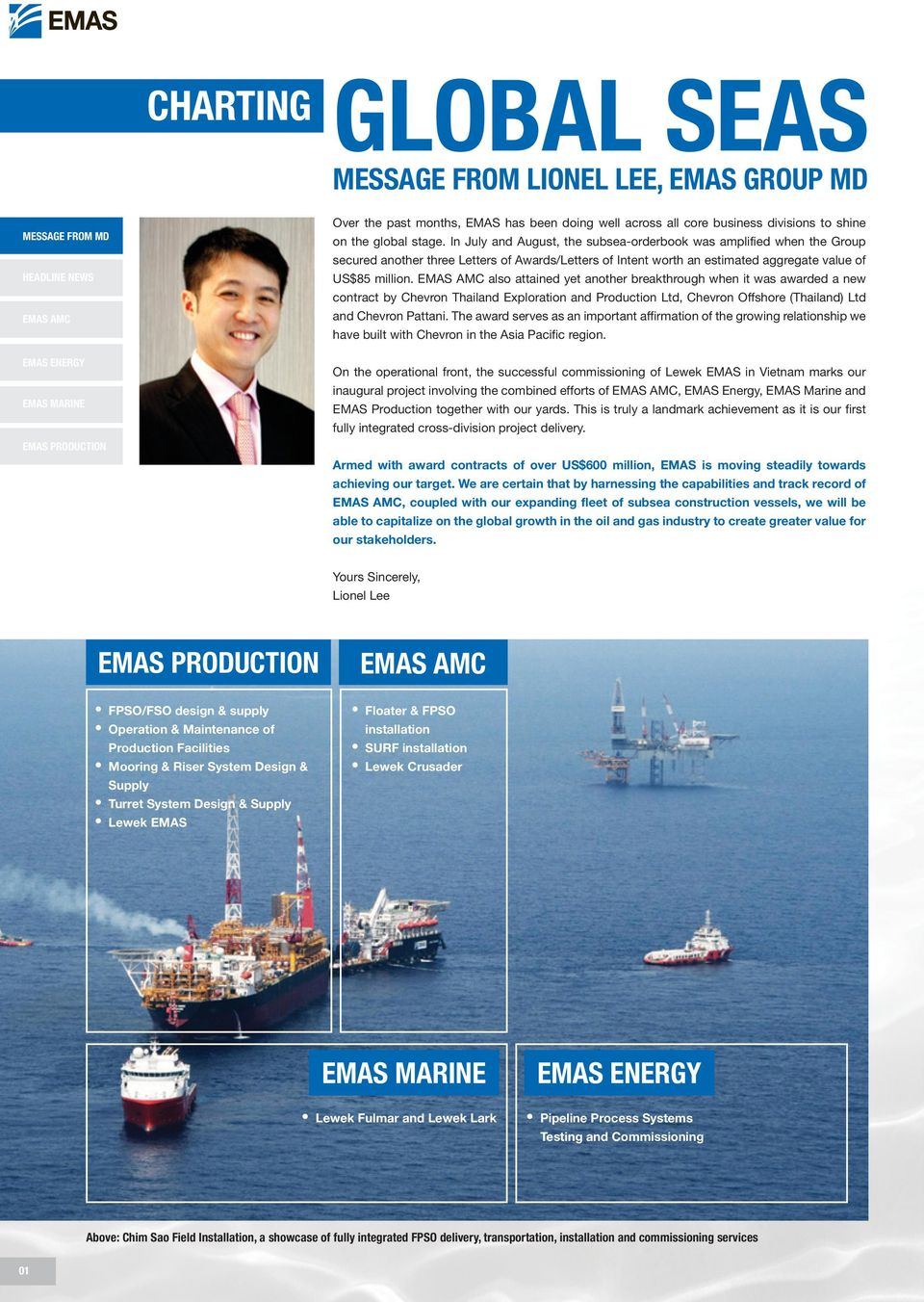 also attained yet another breakthrough when it was awarded a new contract by Chevron Thailand Exploration and Production Ltd, Chevron Offshore (Thailand) Ltd and Chevron Pattani.