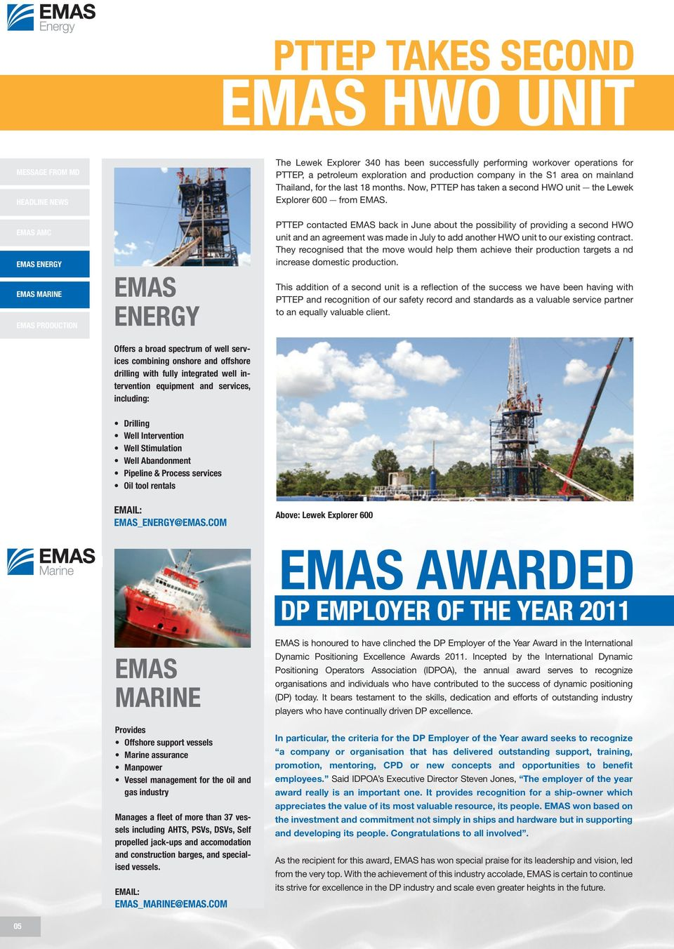 EMAS ENERGY PTTEP contacted EMAS back in June about the possibility of providing a second HWO unit and an agreement was made in July to add another HWO unit to our existing contract.