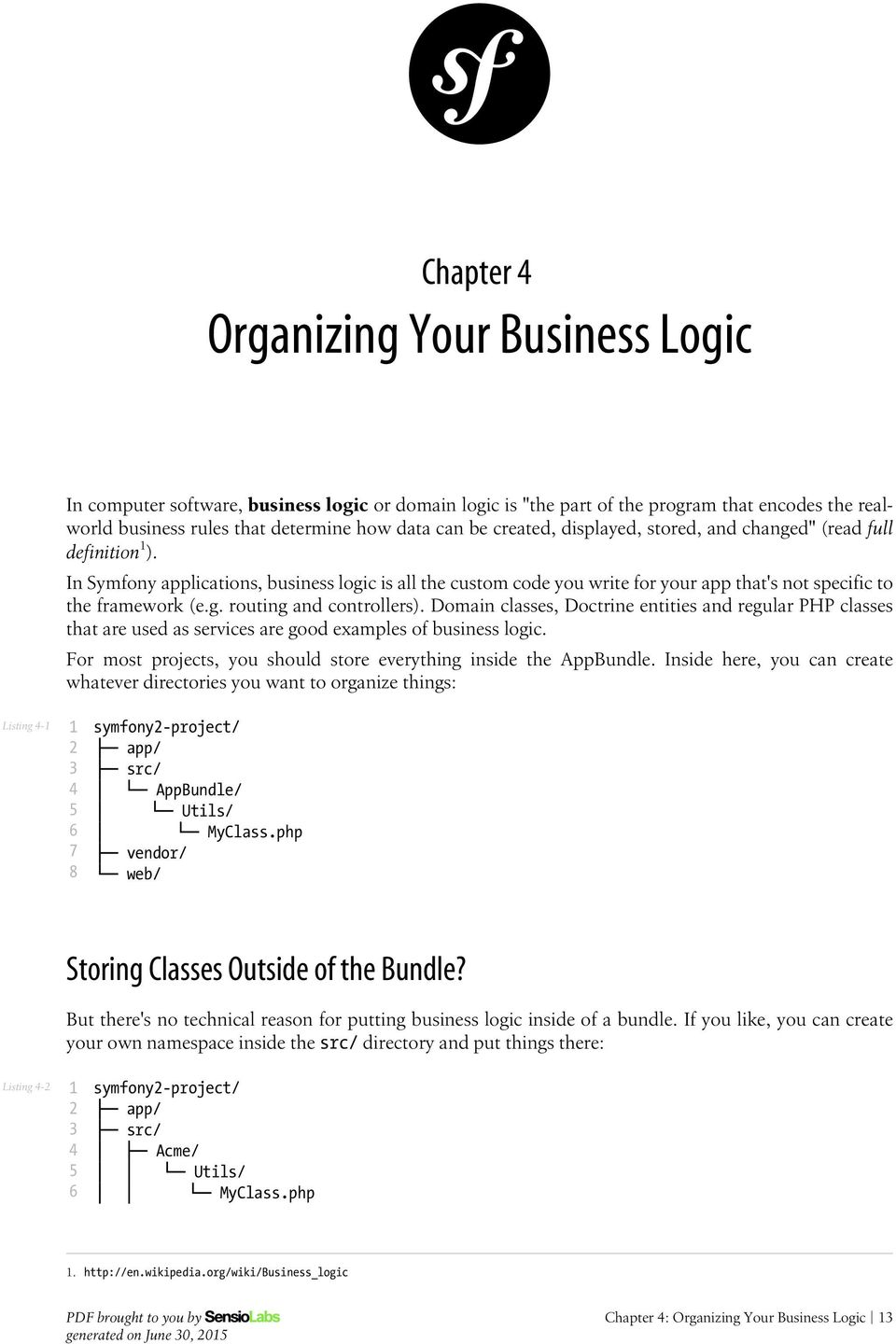 Domain classes, Doctrine entities and regular PHP classes that are used as services are good examples of business logic. For most projects, you should store everything inside the AppBundle.