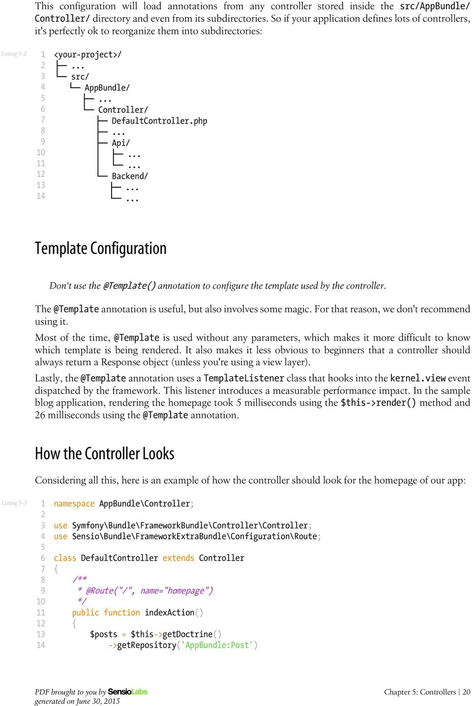 ..... Backend/...... Template Configuration Don't use the @Template() annotation to configure the template used by the controller. The @Template annotation is useful, but also involves some magic.