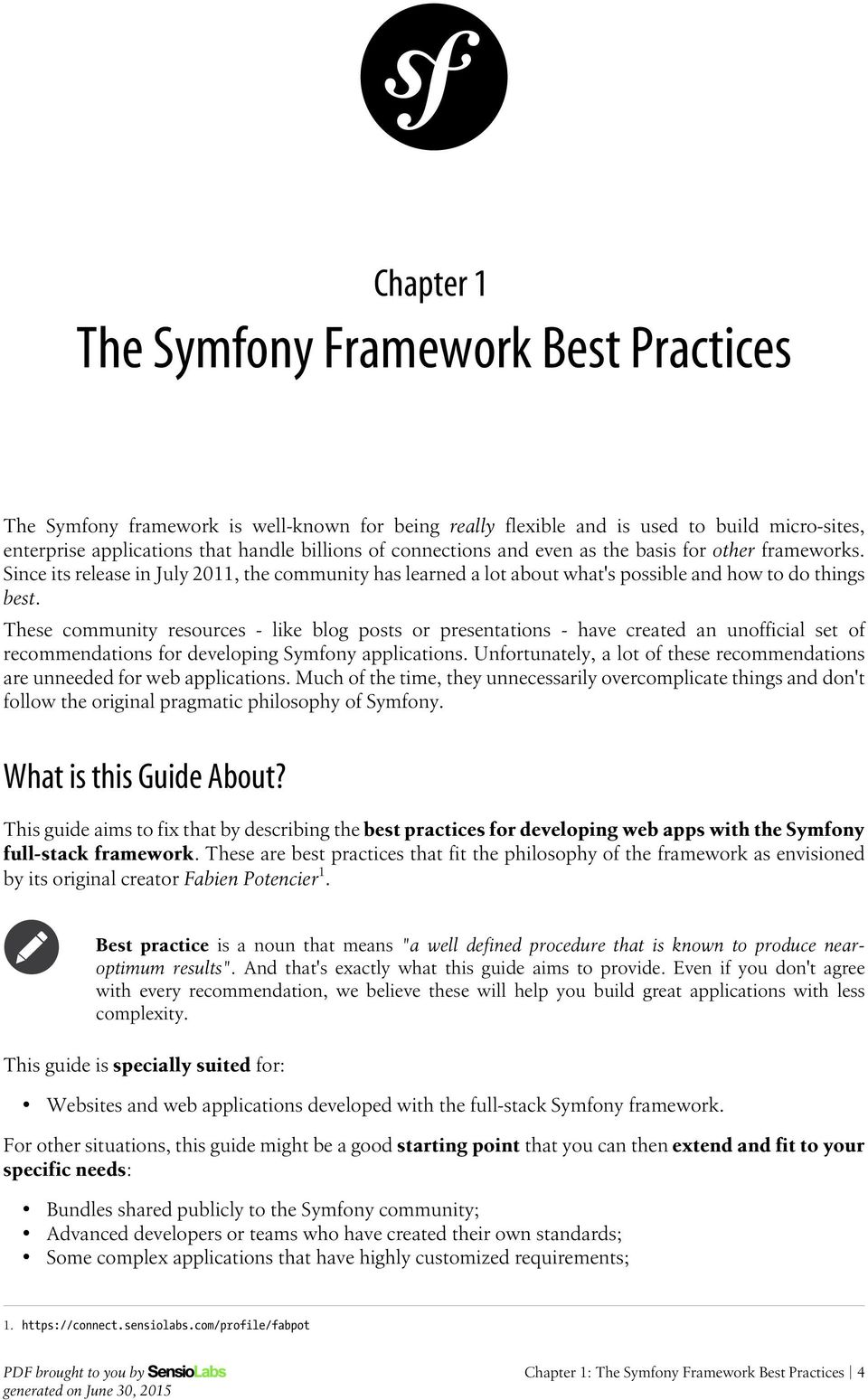 These community resources - like blog posts or presentations - have created an unofficial set of recommendations for developing Symfony applications.