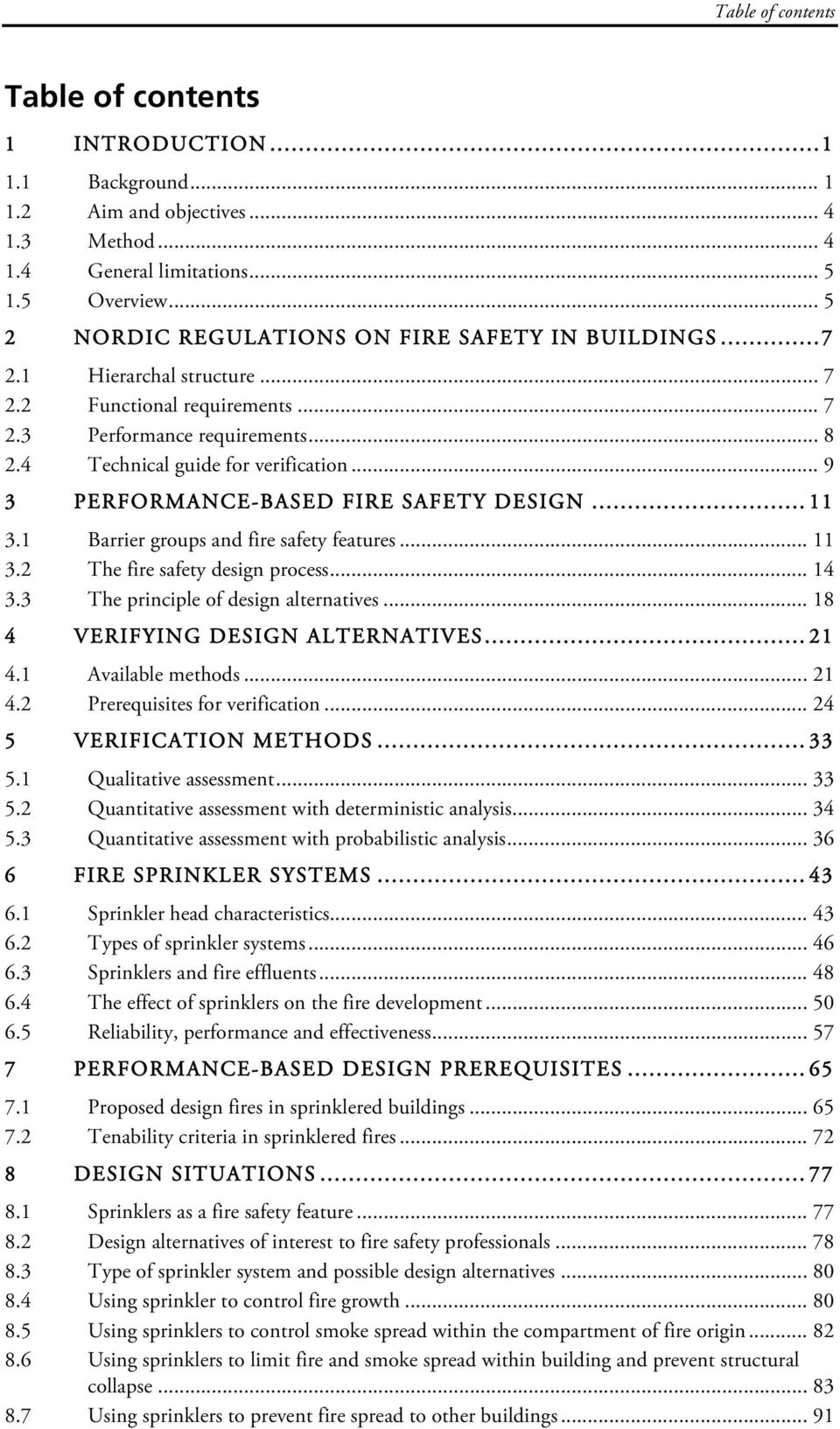 .. 9 3 PERFORMANCE-BASED FIRE SAFETY DESIGN... 11 3.1 Barrier groups and fire safety features... 11 3.2 The fire safety design process... 14 3.3 The principle of design alternatives.