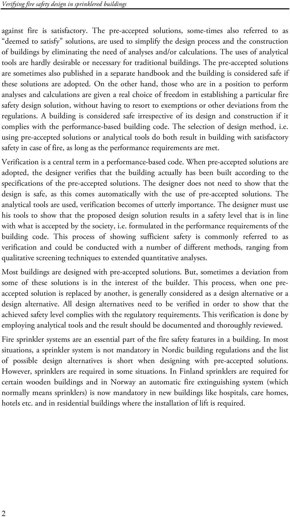 and/or calculations. The uses of analytical tools are hardly desirable or necessary for traditional buildings.