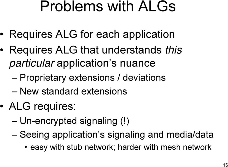 deviations New standard extensions ALG requires: Un-encrypted signaling (!