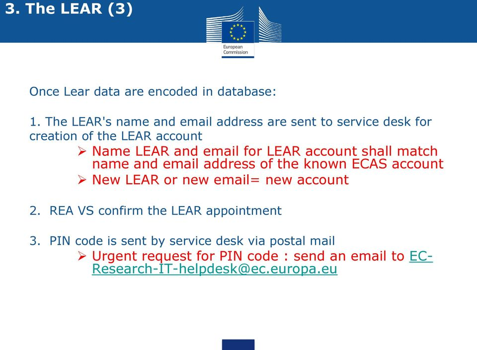 for LEAR account shall match name and email address of the known ECAS account New LEAR or new email= new account 2.