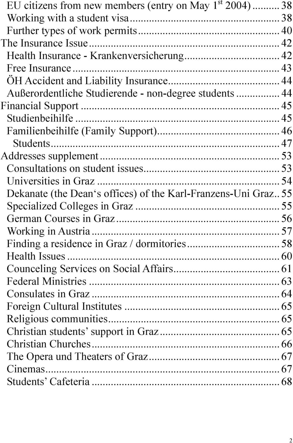 .. 45 Familienbeihilfe (Family Support)... 46 Students... 47 Addresses supplement... 53 Consultations on student issues... 53 Universities in Graz.