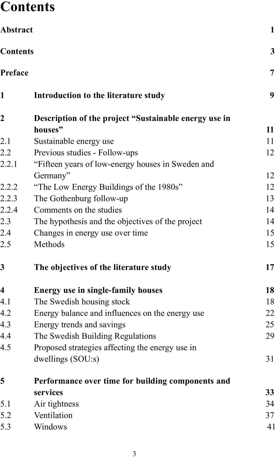 3 The hypothesis and the objectives of the project 14 2.4 Changes in energy use over time 15 2.5 Methods 15 3 The objectives of the literature study 17 4 Energy use in single-family houses 18 4.