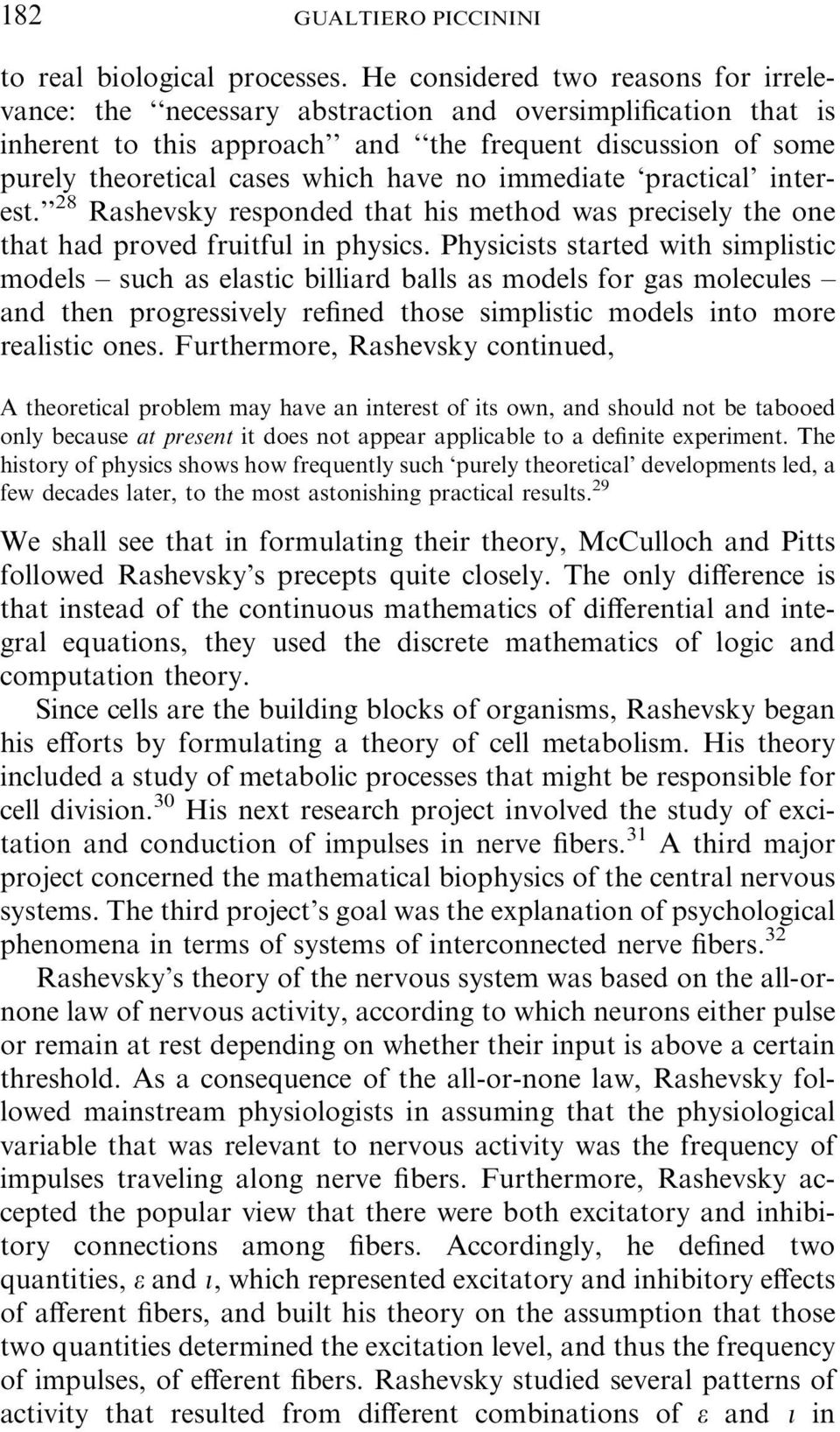 no immediate practical interest. 28 Rashevsky responded that his method was precisely the one that had proved fruitful in physics.