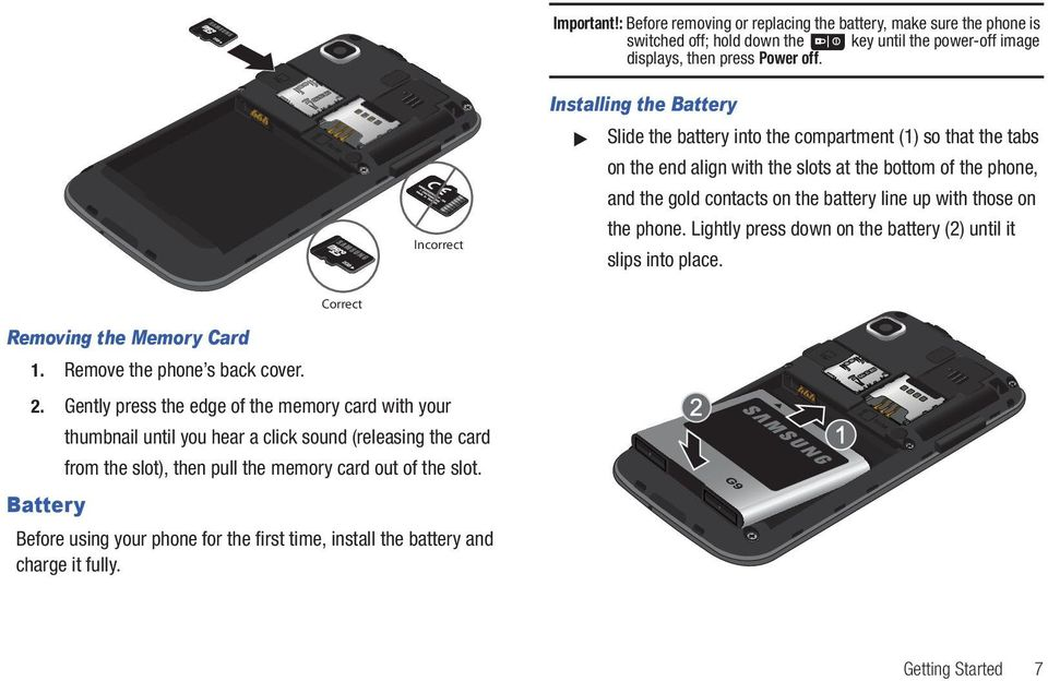 with those on the phone. Lightly press down on the battery (2) until it slips into place. Removing the Memory Card 1. Remove the phone s back cover. Correct 2.